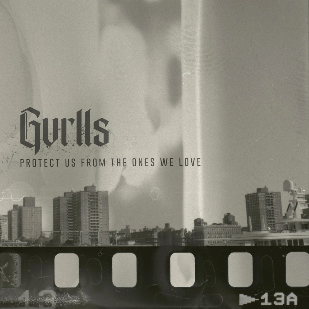 Gvrlls - Protect Us From The Ones We Love