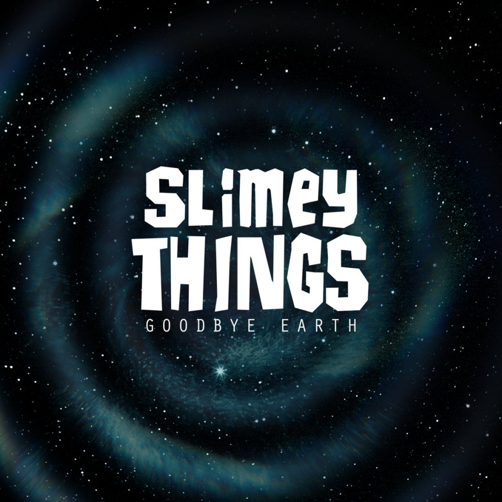 Slimey Things - Goodbye Earth