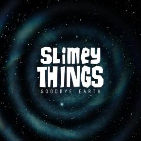 Slimey Things swan song Goodbye Earth