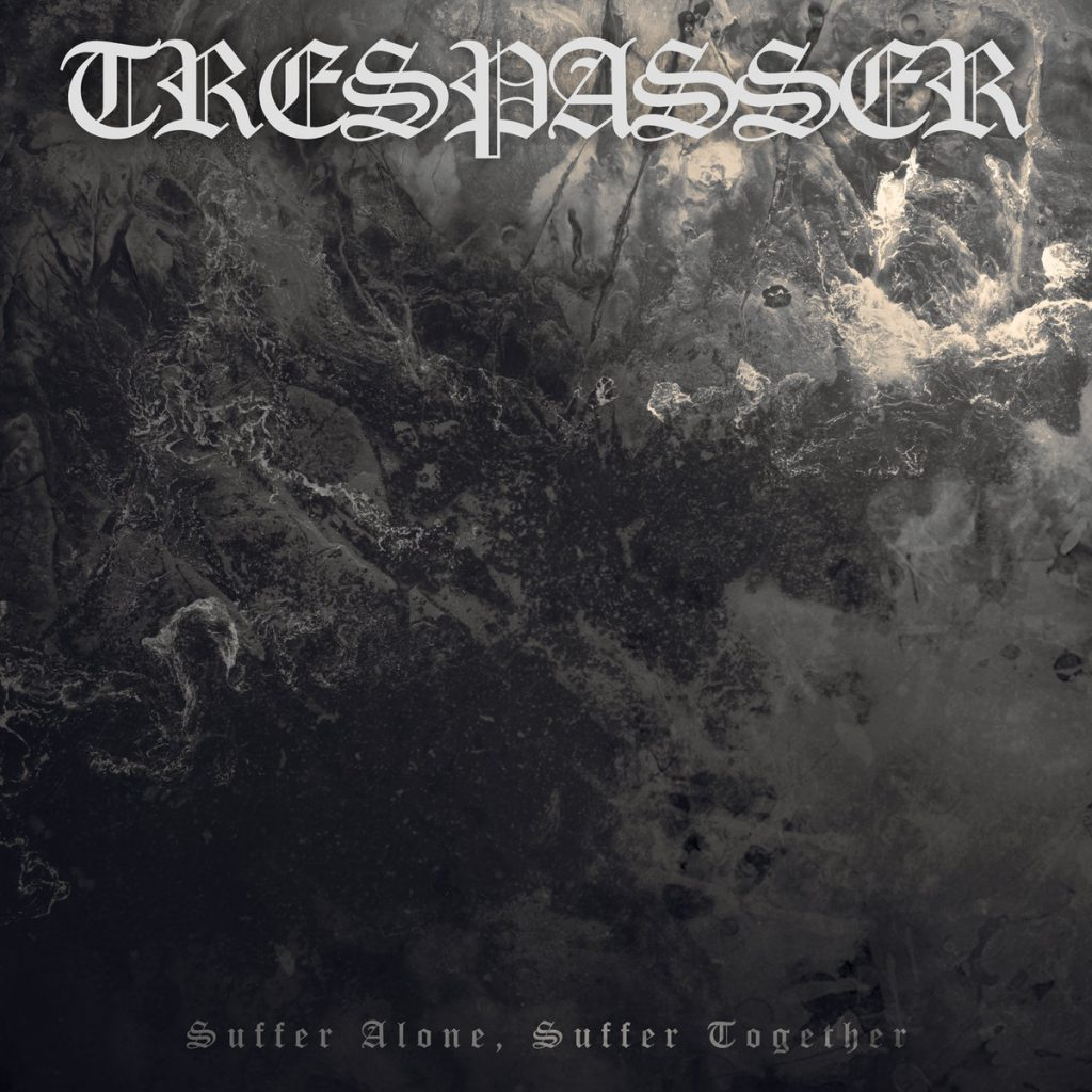 TRESPASSER - Suffer Alone, Suffer Together